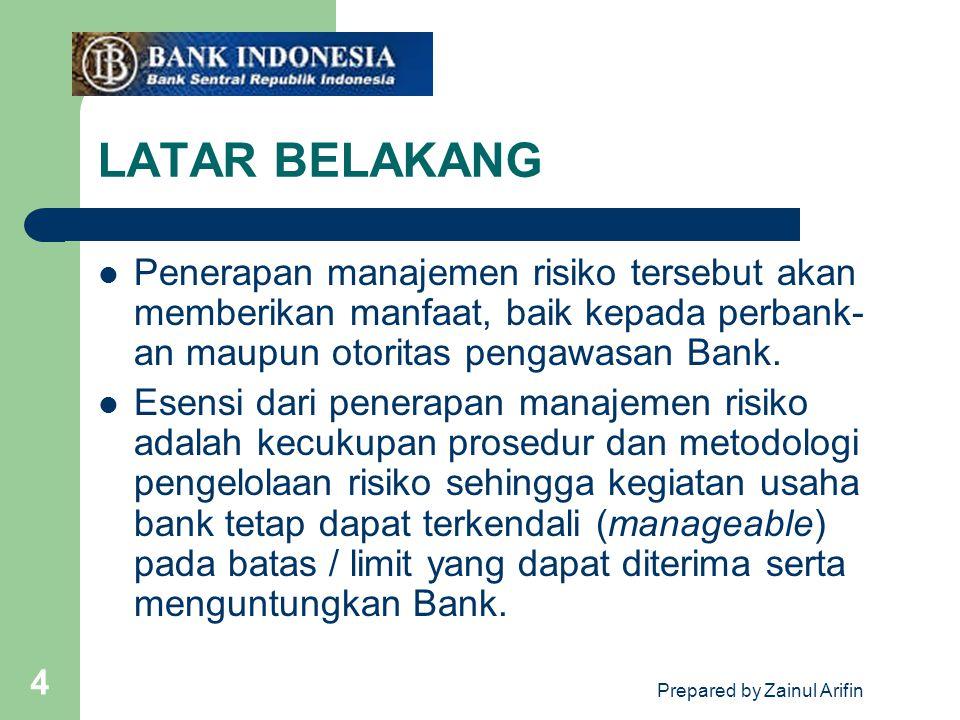 Prepared by Zainul Arifin 4 LATAR BELAKANG Penerapan manajemen risiko tersebut akan memberikan manfaat, baik kepada perbank- an maupun otoritas pengaw