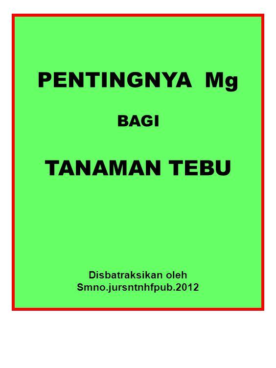 FUNGSI Mg DALAM TANAMAN TEBU Photosynthesis: Mg merupakan atom sentral dalam molekul klorofil.