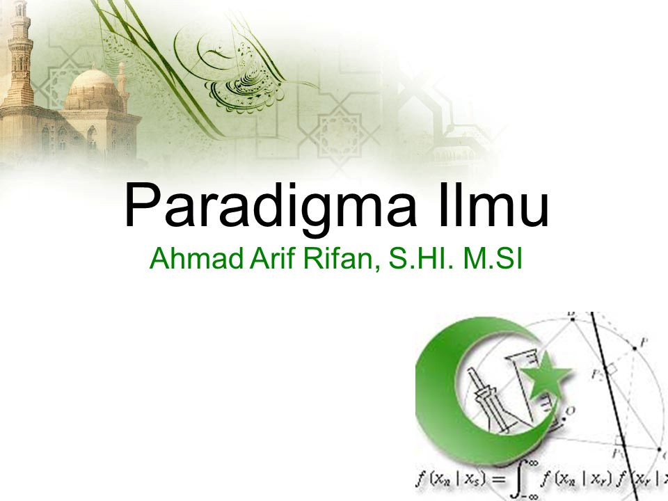 Paradigma Ilmu Ahmad Arif Rifan, S.HI. M.SI