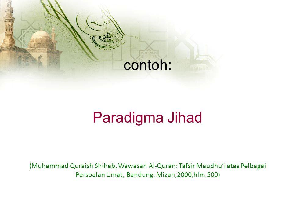 contoh: Paradigma Jihad (Muhammad Quraish Shihab, Wawasan Al-Quran: Tafsir Maudhu'i atas Pelbagai Persoalan Umat, Bandung: Mizan,2000,hlm.500)