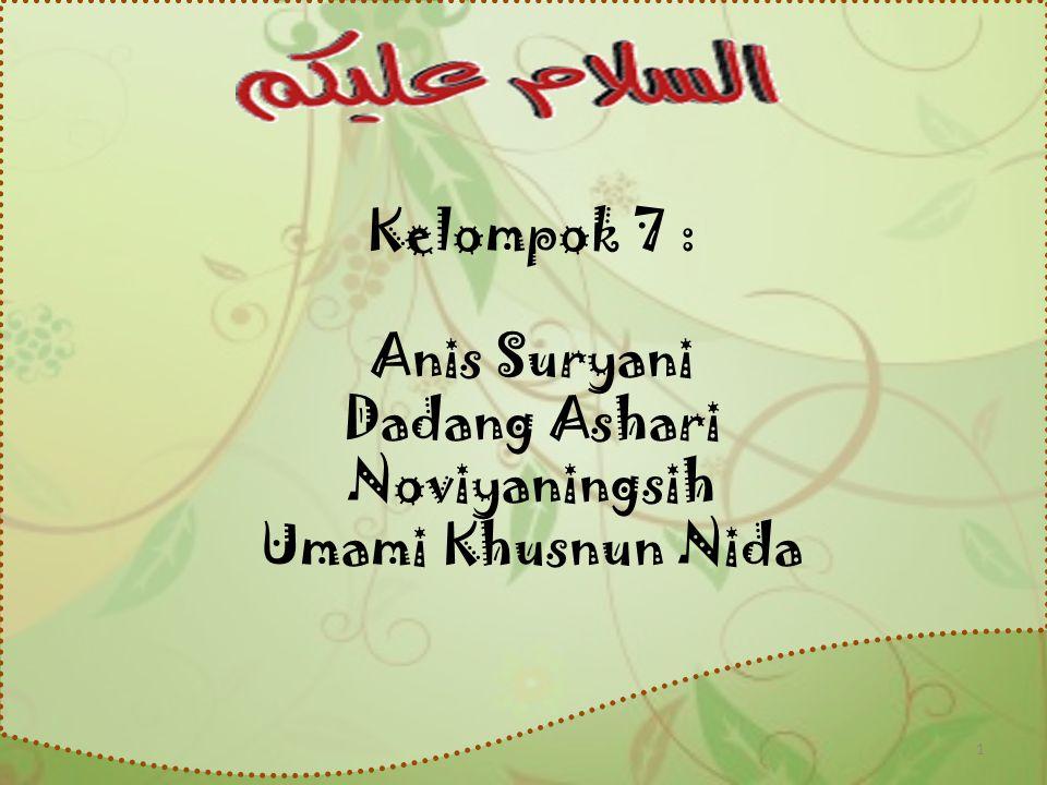 Kelompok 7 : Anis Suryani Dadang Ashari Noviyaningsih Umami Khusnun Nida 1