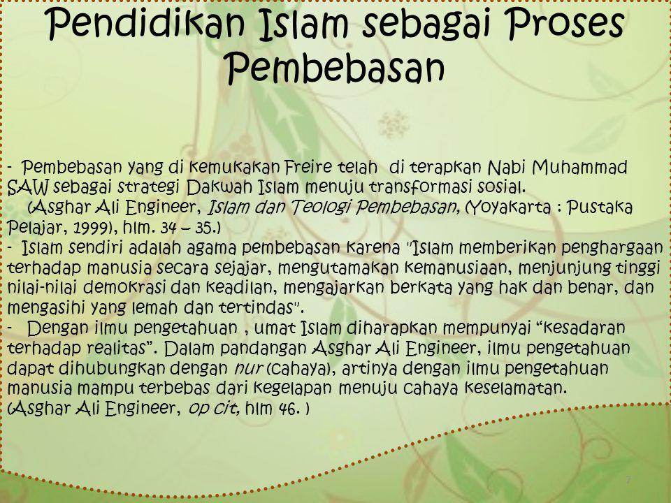 Pendidikan Islam sebagai Proses Pembebasan - Pembebasan yang di kemukakan Freire telah di terapkan Nabi Muhammad SAW sebagai strategi Dakwah Islam men