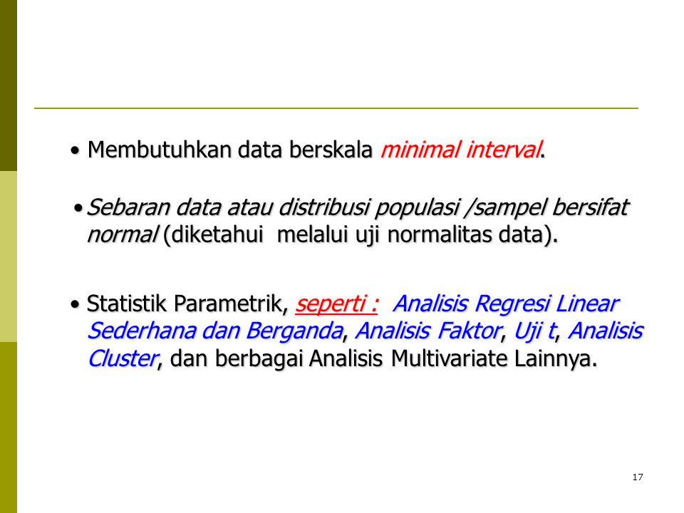 17 Statistik Parametrik, seperti : Analisis Regresi Linear Sederhana dan Berganda, Analisis Faktor, Uji t, Analisis Cluster, dan berbagai Analisis Mul