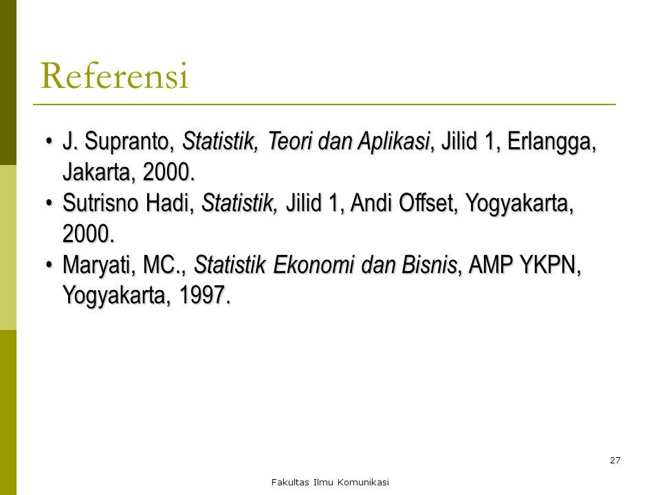 27 Referensi J. Supranto, Statistik, Teori dan Aplikasi, Jilid 1, Erlangga, Jakarta, 2000.J. Supranto, Statistik, Teori dan Aplikasi, Jilid 1, Erlangg
