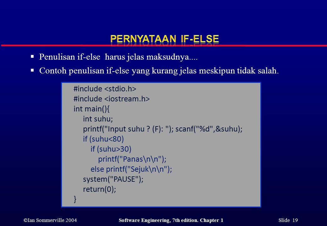 ©Ian Sommerville 2004Software Engineering, 7th edition. Chapter 1 Slide 19  Penulisan if-else harus jelas maksudnya....  Contoh penulisan if-else ya