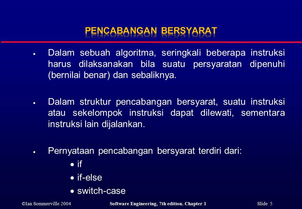 ©Ian Sommerville 2004Software Engineering, 7th edition. Chapter 1 Slide 5  Dalam sebuah algoritma, seringkali beberapa instruksi harus dilaksanakan b