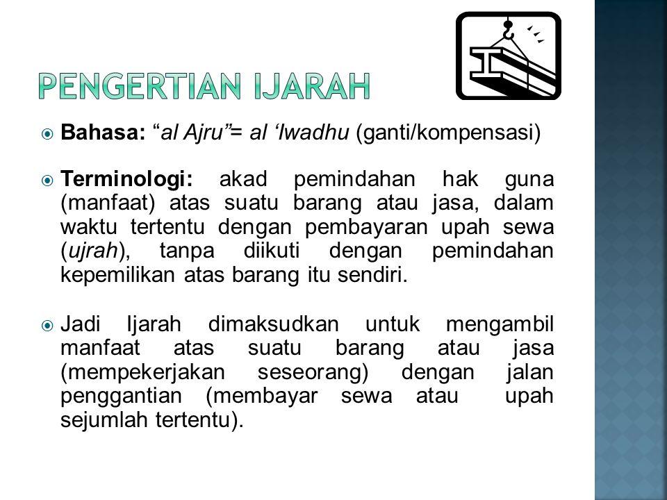 " Bahasa: ""al Ajru""= al 'Iwadhu (ganti/kompensasi)  Terminologi: akad pemindahan hak guna (manfaat) atas suatu barang atau jasa, dalam waktu tertentu"