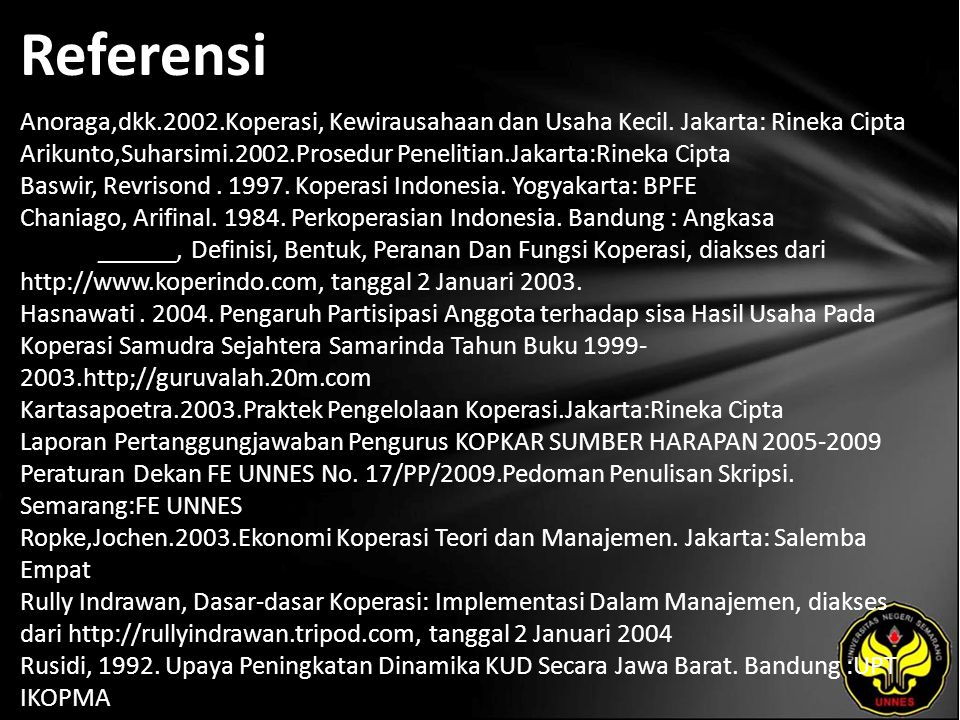 Referensi Anoraga,dkk.2002.Koperasi, Kewirausahaan dan Usaha Kecil. Jakarta: Rineka Cipta Arikunto,Suharsimi.2002.Prosedur Penelitian.Jakarta:Rineka C