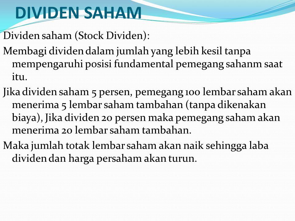DIVIDEN SAHAM Dividen saham (Stock Dividen): Membagi dividen dalam jumlah yang lebih kesil tanpa mempengaruhi posisi fundamental pemegang sahanm saat itu.