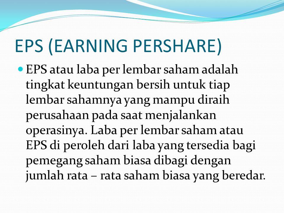 EPS (EARNING PERSHARE) EPS atau laba per lembar saham adalah tingkat keuntungan bersih untuk tiap lembar sahamnya yang mampu diraih perusahaan pada saat menjalankan operasinya.