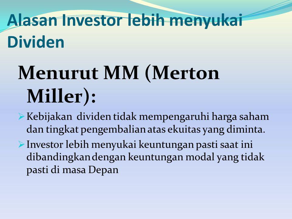 Alasan Investor lebih menyukai Dividen Menurut MM (Merton Miller):  Kebijakan dividen tidak mempengaruhi harga saham dan tingkat pengembalian atas ekuitas yang diminta.