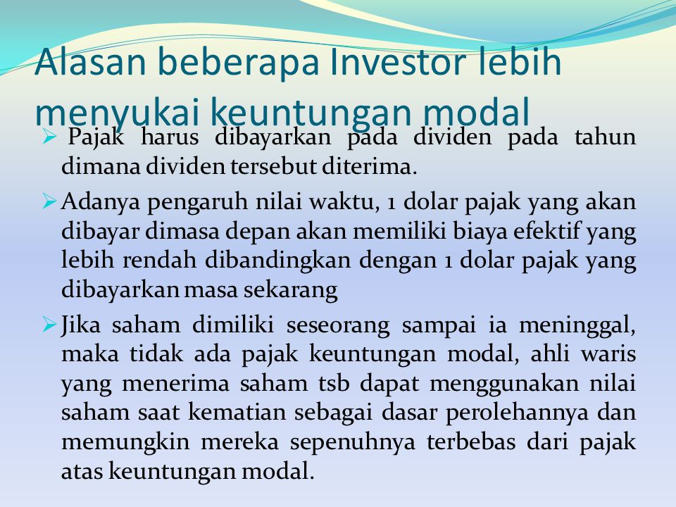 Alasan beberapa Investor lebih menyukai keuntungan modal  Pajak harus dibayarkan pada dividen pada tahun dimana dividen tersebut diterima.