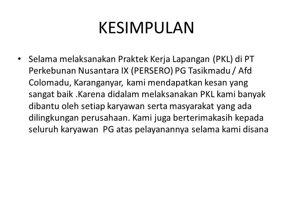 KESIMPULAN Selama melaksanakan Praktek Kerja Lapangan (PKL) di PT Perkebunan Nusantara IX (PERSERO) PG Tasikmadu / Afd Colomadu, Karanganyar, kami men