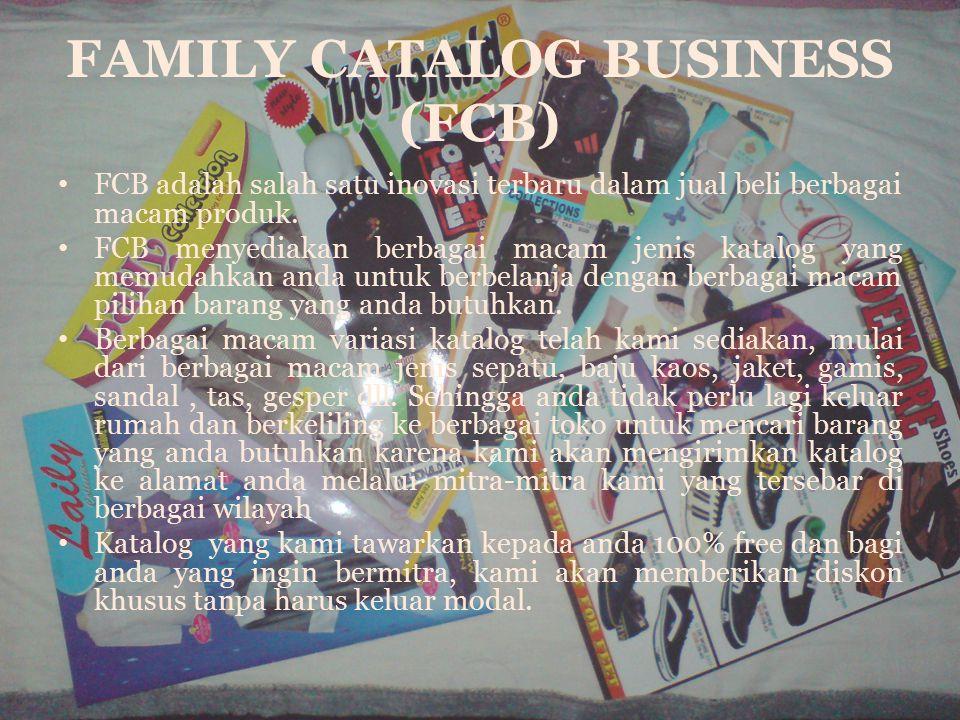 FAMILY CATALOG BUSINESS (FCB) FCB adalah salah satu inovasi terbaru dalam jual beli berbagai macam produk. FCB menyediakan berbagai macam jenis katalo