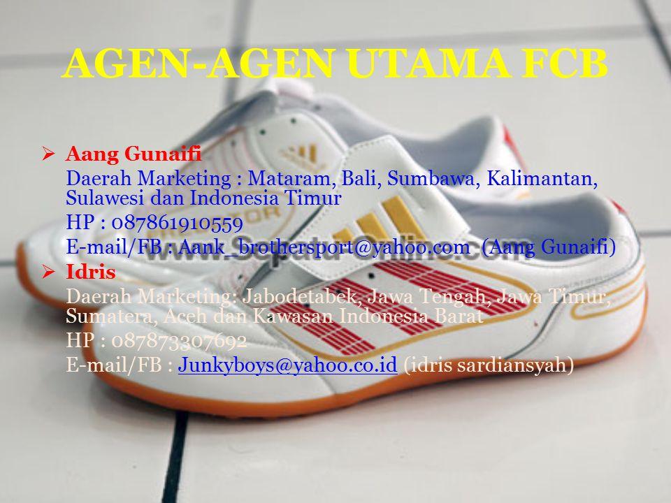 AGEN-AGEN UTAMA FCB  Aang Gunaifi Daerah Marketing : Mataram, Bali, Sumbawa, Kalimantan, Sulawesi dan Indonesia Timur HP : 087861910559 E-mail/FB : A