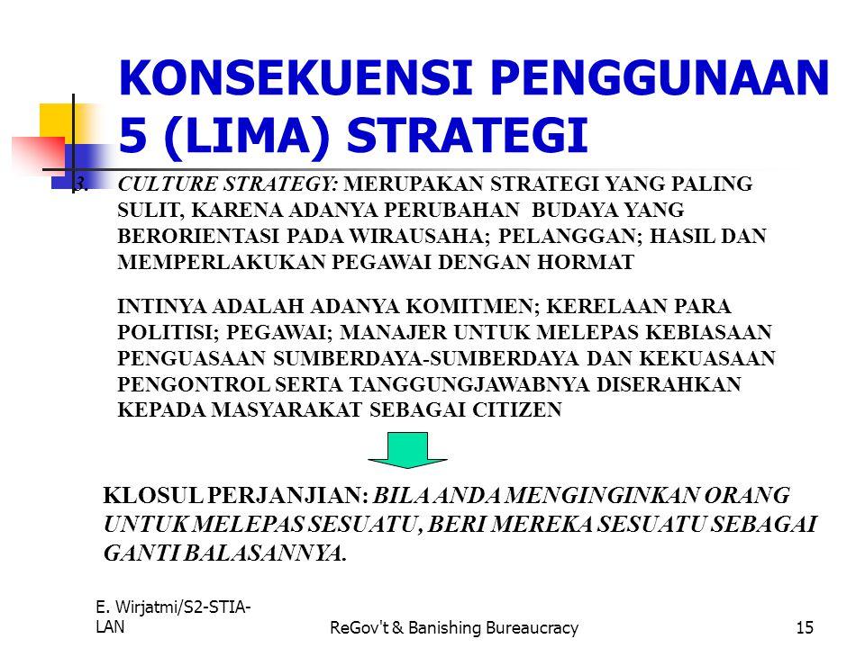 E. Wirjatmi/S2-STIA- LANReGov't & Banishing Bureaucracy14 KONSEKUENSI PENGGUNAAN 5 (LIMA) STRATEGI 4.STRATEGI KONSEKUENSI: MENUNTUT ADANYA PENGAHAPUSA