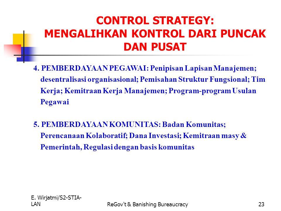 E. Wirjatmi/S2-STIA- LANReGov't & Banishing Bureaucracy22 1. KUNCI DARI STRATEGI KONTROL ADALAH KEPERCAYAAN 2. PENDEKATAN UNTUK MENGALIHKAN KONTROL: S
