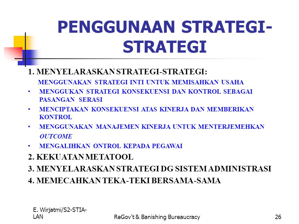 E. Wirjatmi/S2-STIA- LANReGov't & Banishing Bureaucracy25 1. MENCIPTAKAN BUDAYA KEWIRAUSAHAAN: VISI DAN MISI MENUMBUHKAN BUDAYA BARU 2. STRATEGI BUDAY