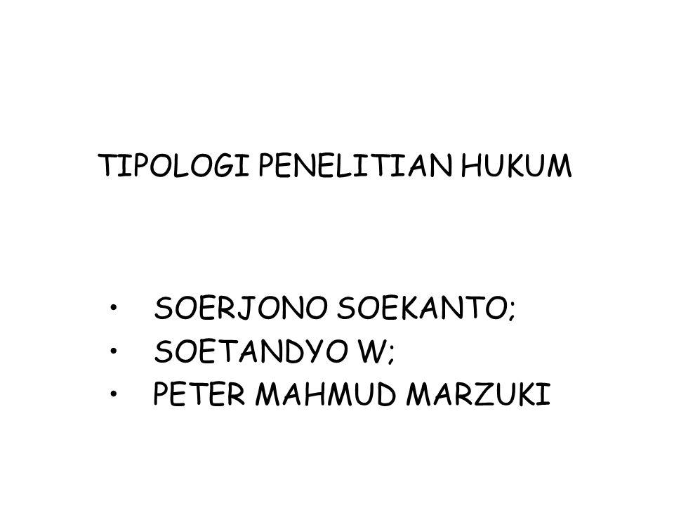 TIPOLOGI PENELITIAN HUKUM SOERJONO SOEKANTO; SOETANDYO W; PETER MAHMUD MARZUKI