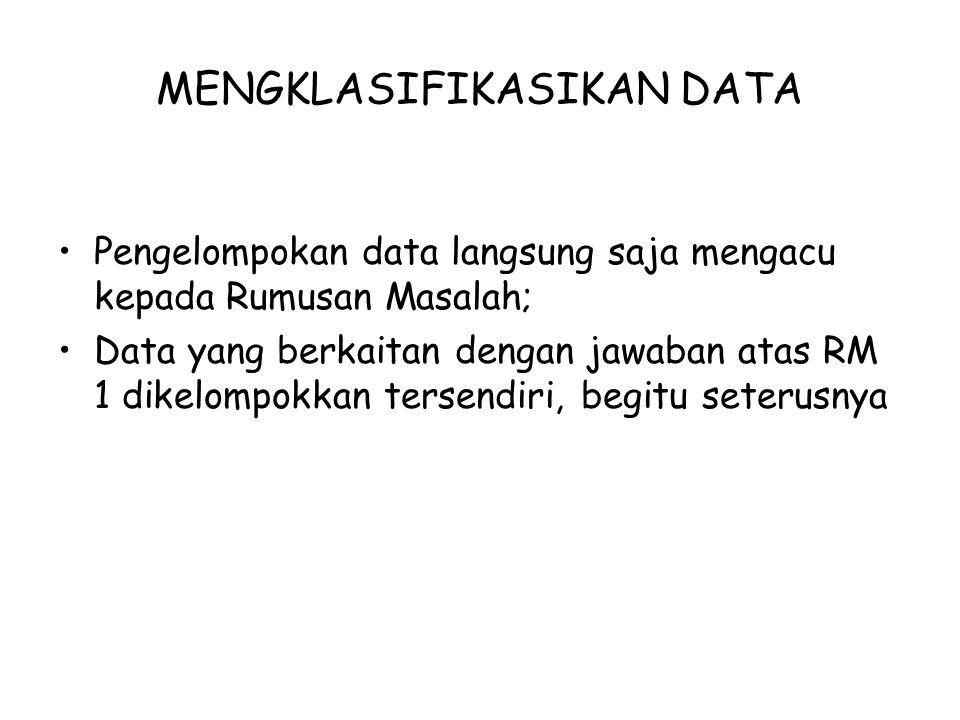 MENGKLASIFIKASIKAN DATA Pengelompokan data langsung saja mengacu kepada Rumusan Masalah; Data yang berkaitan dengan jawaban atas RM 1 dikelompokkan te