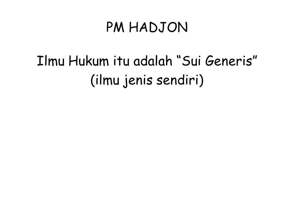 "PM HADJON Ilmu Hukum itu adalah ""Sui Generis"" (ilmu jenis sendiri)"