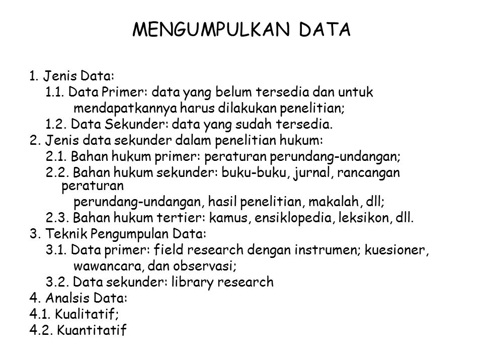 MENGUMPULKAN DATA 1. Jenis Data: 1.1. Data Primer: data yang belum tersedia dan untuk mendapatkannya harus dilakukan penelitian; 1.2. Data Sekunder: d