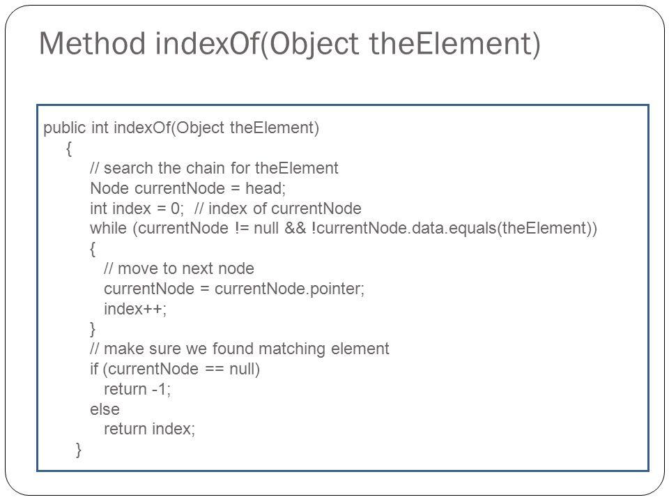 Method get(int index) public Object get(int index) { checkIndex(index); Node currentNode = head; for (int i = 0; i < index; i++) currentNode = current