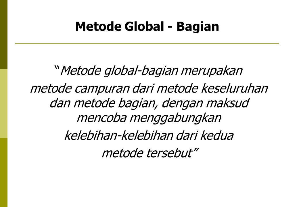 """""""Metode global-bagian merupakan metode campuran dari metode keseluruhan dan metode bagian, dengan maksud mencoba menggabungkan kelebihan-kelebihan dar"""