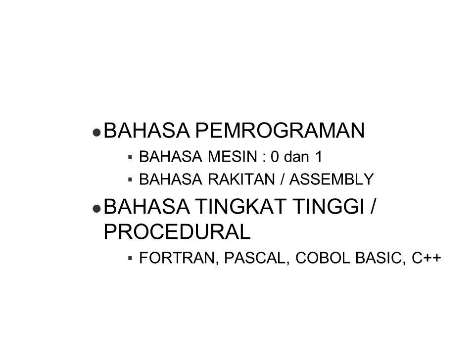 BAHASA PEMROGRAMAN  BAHASA MESIN : 0 dan 1  BAHASA RAKITAN / ASSEMBLY BAHASA TINGKAT TINGGI / PROCEDURAL  FORTRAN, PASCAL, COBOL BASIC, C++