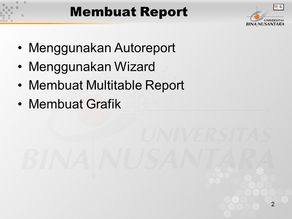 2 Membuat Report Menggunakan Autoreport Menggunakan Wizard Membuat Multitable Report Membuat Grafik