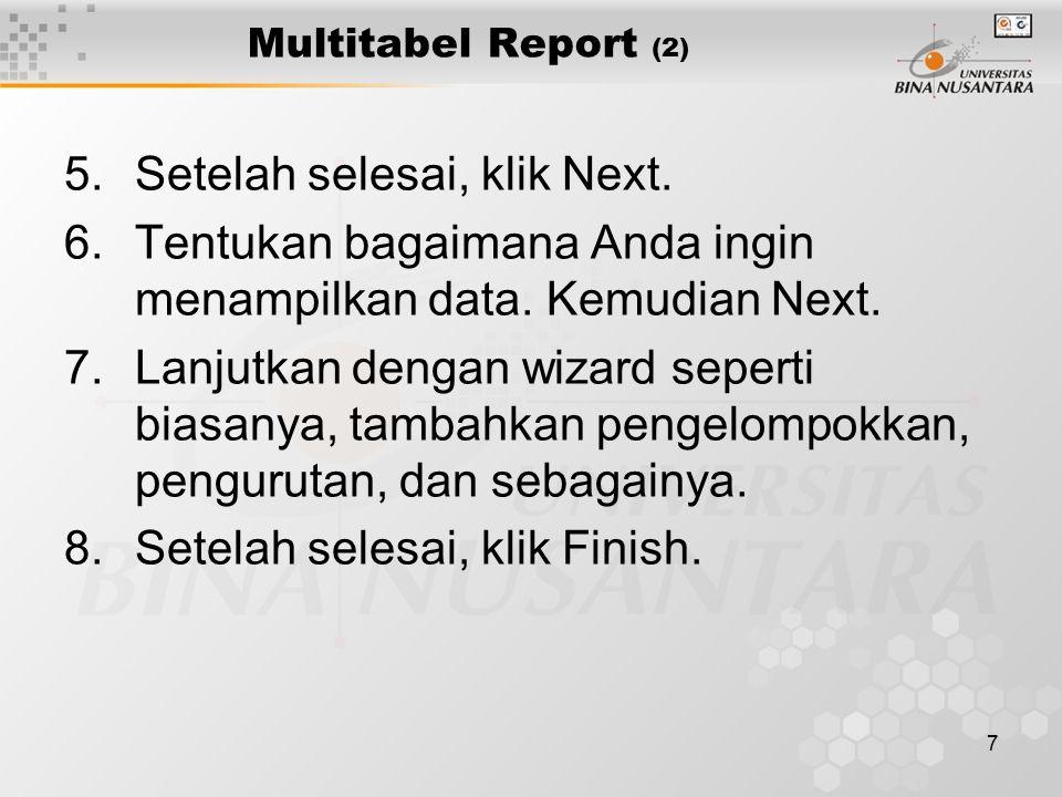 7 Multitabel Report (2) 5.Setelah selesai, klik Next. 6.Tentukan bagaimana Anda ingin menampilkan data. Kemudian Next. 7.Lanjutkan dengan wizard seper