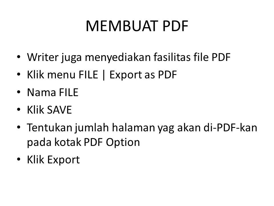 MEMBUAT PDF Writer juga menyediakan fasilitas file PDF Klik menu FILE | Export as PDF Nama FILE Klik SAVE Tentukan jumlah halaman yag akan di-PDF-kan pada kotak PDF Option Klik Export