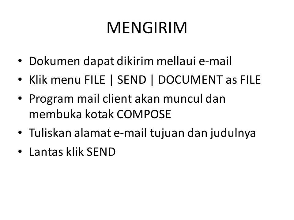 MENGIRIM Dokumen dapat dikirim mellaui e-mail Klik menu FILE | SEND | DOCUMENT as FILE Program mail client akan muncul dan membuka kotak COMPOSE Tuliskan alamat e-mail tujuan dan judulnya Lantas klik SEND