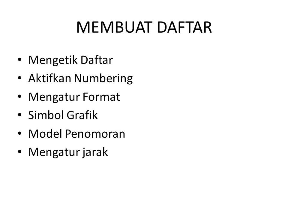 MEMBUAT DAFTAR Mengetik Daftar Aktifkan Numbering Mengatur Format Simbol Grafik Model Penomoran Mengatur jarak