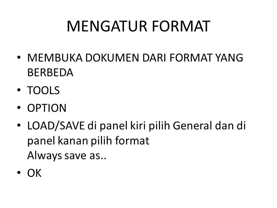 MENGATUR FORMAT MEMBUKA DOKUMEN DARI FORMAT YANG BERBEDA TOOLS OPTION LOAD/SAVE di panel kiri pilih General dan di panel kanan pilih format Always save as..