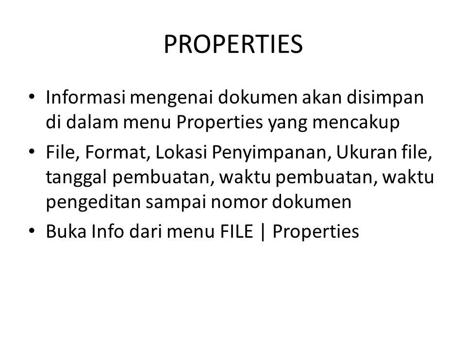PROPERTIES Informasi mengenai dokumen akan disimpan di dalam menu Properties yang mencakup File, Format, Lokasi Penyimpanan, Ukuran file, tanggal pembuatan, waktu pembuatan, waktu pengeditan sampai nomor dokumen Buka Info dari menu FILE | Properties