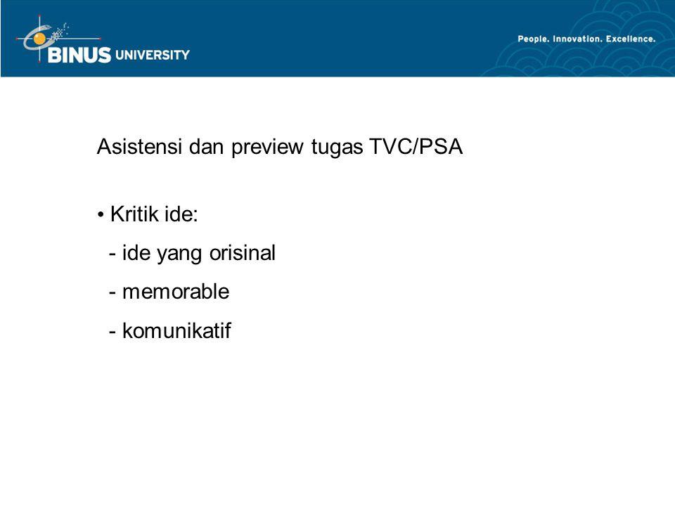 Asistensi dan preview tugas TVC/PSA Kritik ide: - ide yang orisinal - memorable - komunikatif