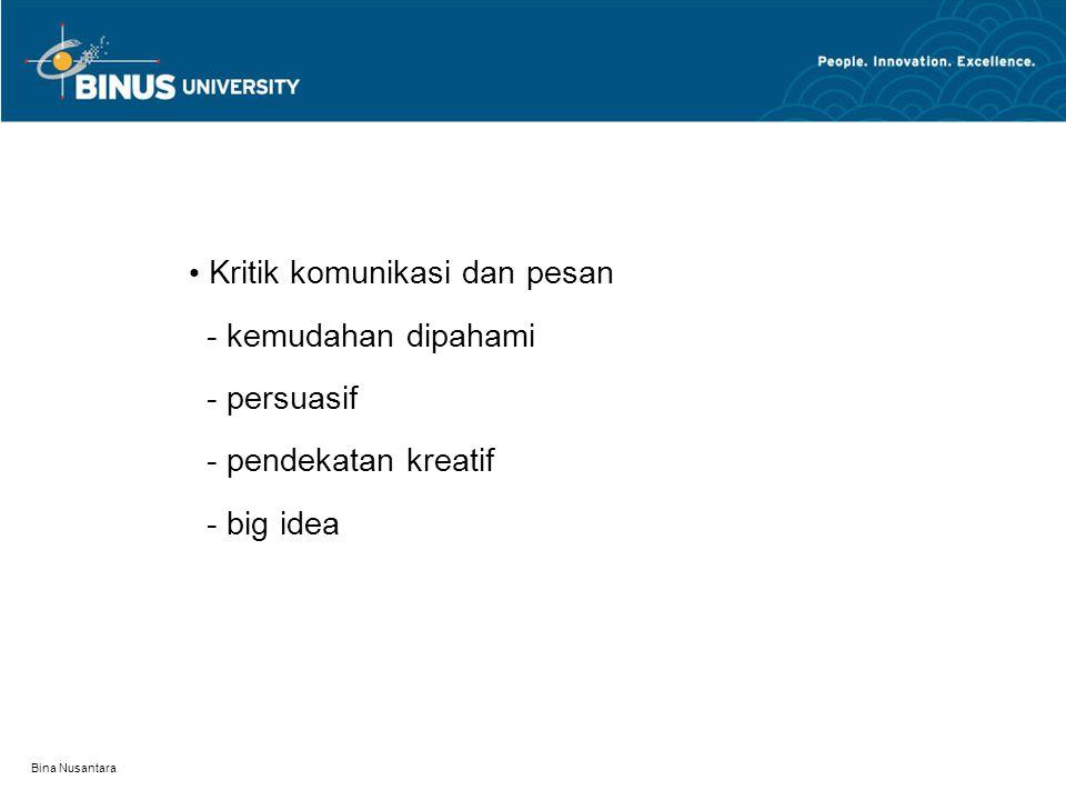 Bina Nusantara Kritik komunikasi dan pesan - kemudahan dipahami - persuasif - pendekatan kreatif - big idea