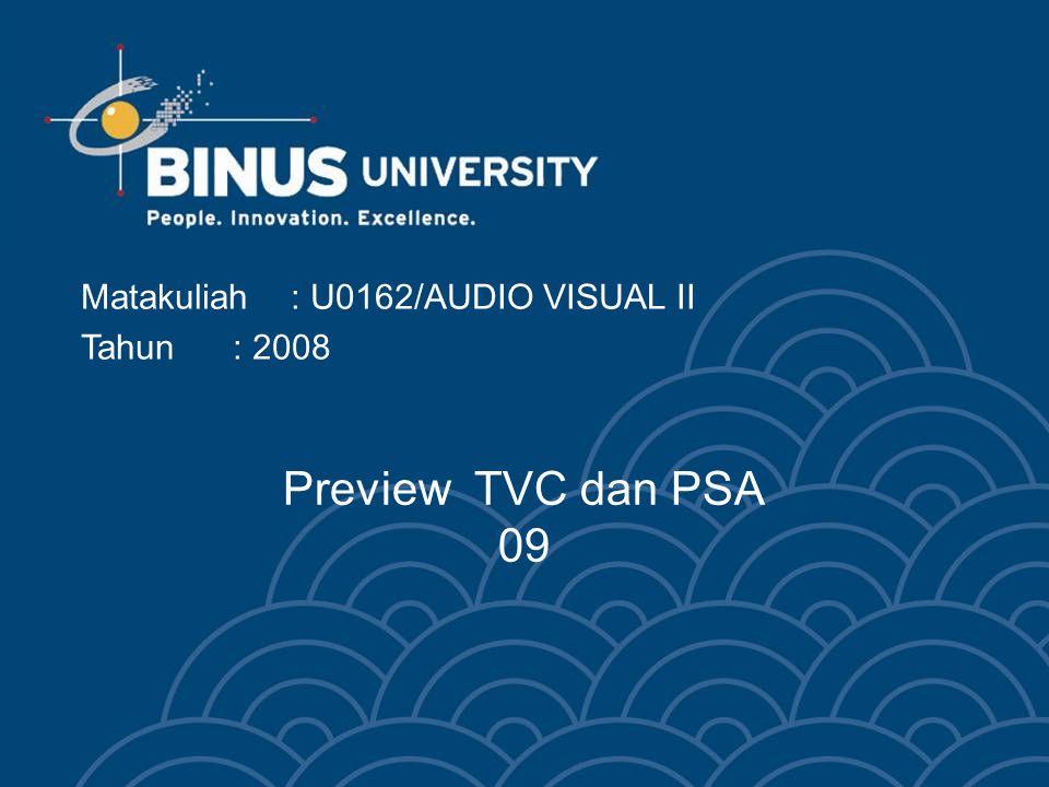 Bina Nusantara Preview karya Tugas TVC / PSA (lanjutan) Poin-poin: Presentasi kelompok Judul Tema Komunikatif pesan 3