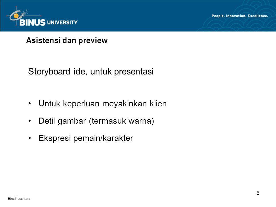 Bina Nusantara Storyboard ide, untuk presentasi Untuk keperluan meyakinkan klien Detil gambar (termasuk warna) Ekspresi pemain/karakter Asistensi dan