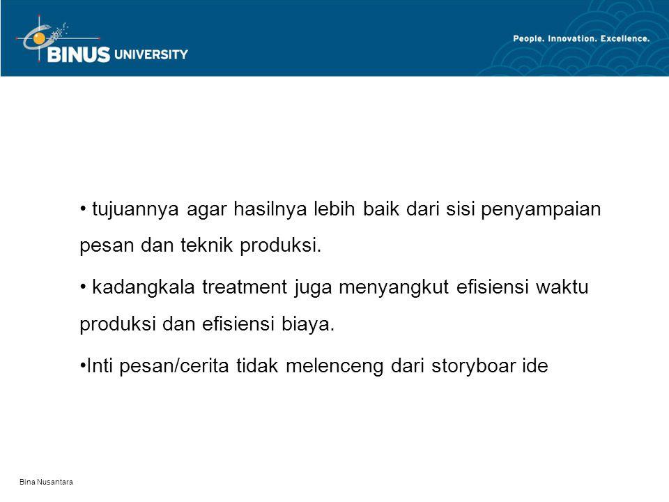 Bina Nusantara tujuannya agar hasilnya lebih baik dari sisi penyampaian pesan dan teknik produksi. kadangkala treatment juga menyangkut efisiensi wakt