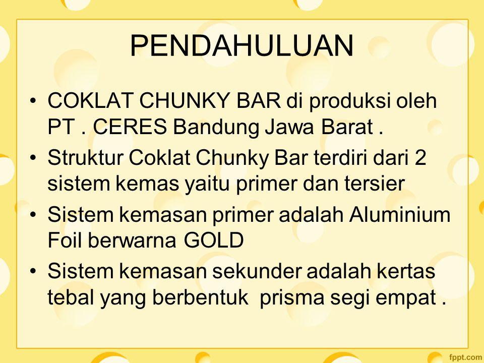 PENDAHULUAN COKLAT CHUNKY BAR di produksi oleh PT. CERES Bandung Jawa Barat. Struktur Coklat Chunky Bar terdiri dari 2 sistem kemas yaitu primer dan t