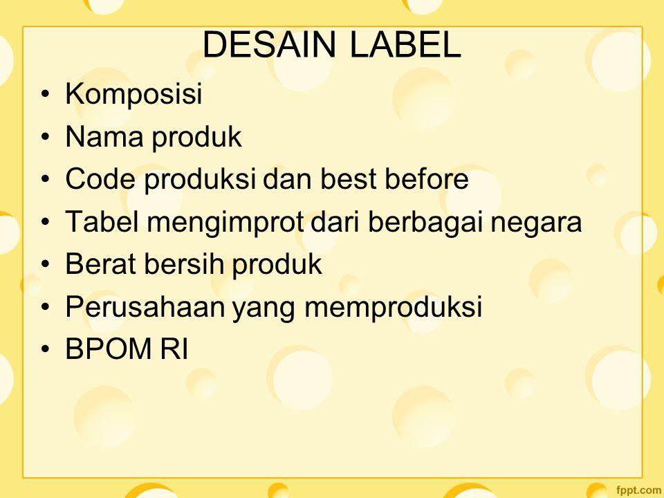 DESAIN LABEL Komposisi Nama produk Code produksi dan best before Tabel mengimprot dari berbagai negara Berat bersih produk Perusahaan yang memproduksi