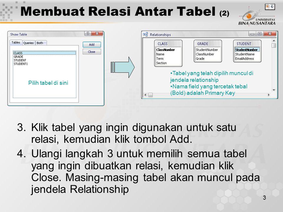 3 Membuat Relasi Antar Tabel (2) 3.Klik tabel yang ingin digunakan untuk satu relasi, kemudian klik tombol Add. 4.Ulangi langkah 3 untuk memilih semua