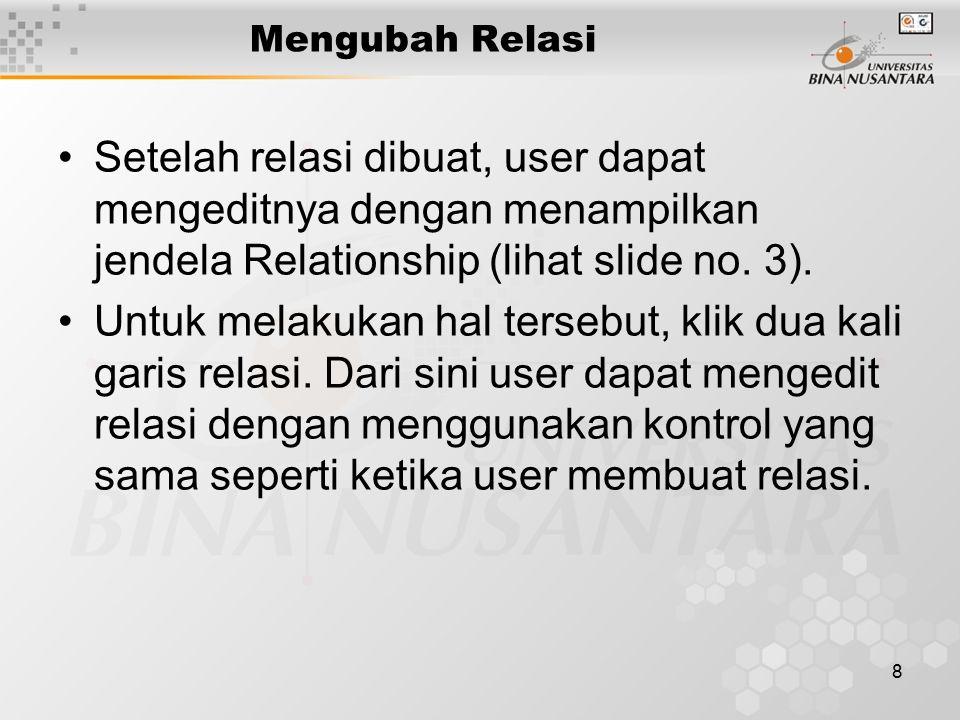 8 Mengubah Relasi Setelah relasi dibuat, user dapat mengeditnya dengan menampilkan jendela Relationship (lihat slide no. 3). Untuk melakukan hal terse
