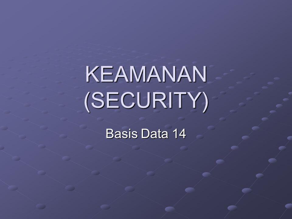 Keamanan Database Data merupakan sumber daya bernilai yang harus di atur dan diawasi secara ketat bersama dengan sumber daya corporate lainnya.