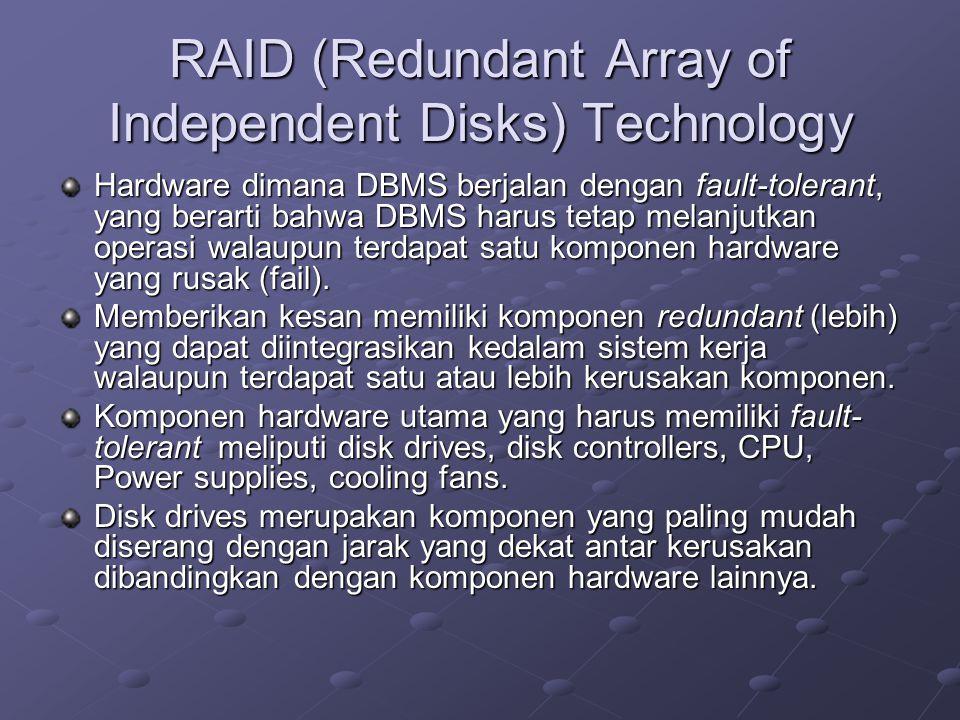 RAID (Redundant Array of Independent Disks) Technology Hardware dimana DBMS berjalan dengan fault-tolerant, yang berarti bahwa DBMS harus tetap melanj