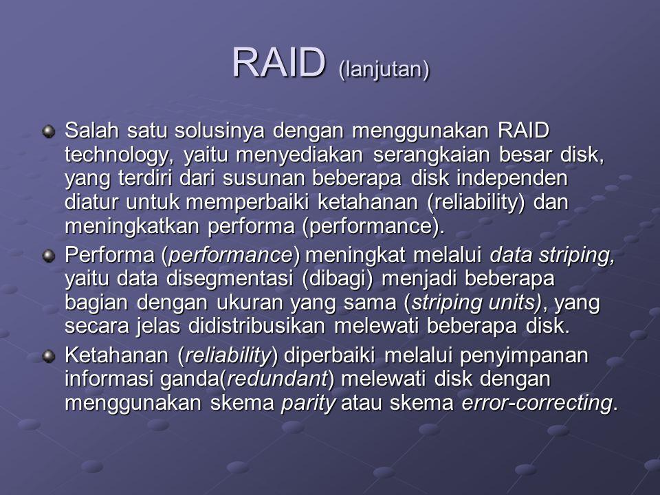 RAID (lanjutan) Salah satu solusinya dengan menggunakan RAID technology, yaitu menyediakan serangkaian besar disk, yang terdiri dari susunan beberapa