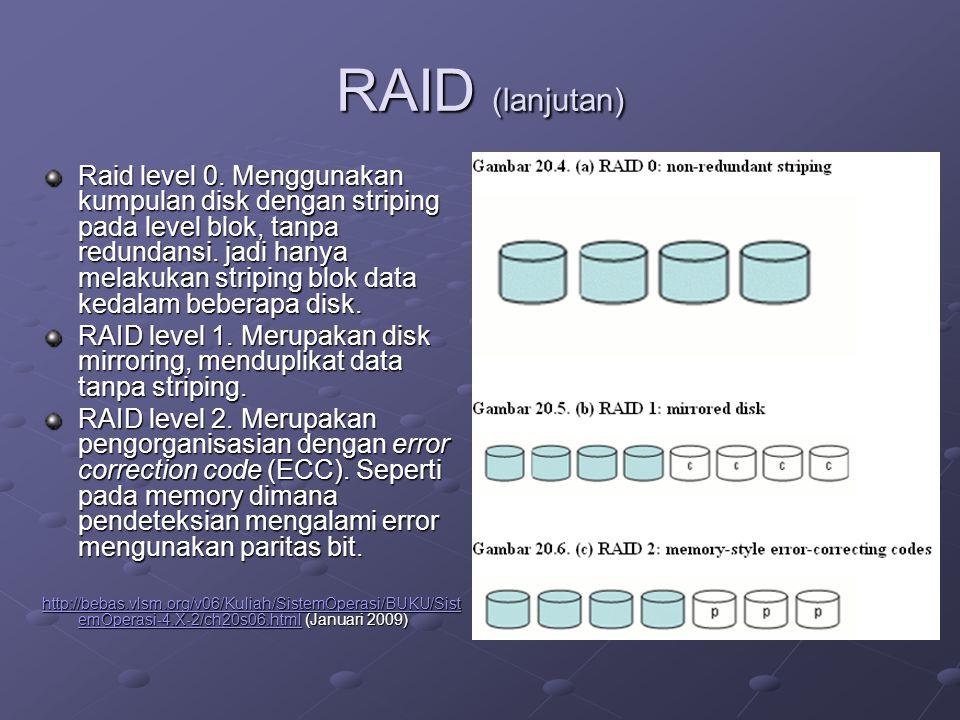 RAID (lanjutan) Raid level 0. Menggunakan kumpulan disk dengan striping pada level blok, tanpa redundansi. jadi hanya melakukan striping blok data ked