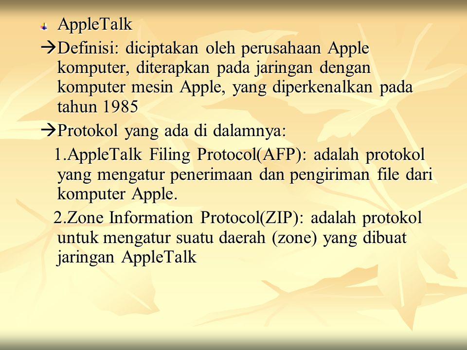 AppleTalk  Definisi: diciptakan oleh perusahaan Apple komputer, diterapkan pada jaringan dengan komputer mesin Apple, yang diperkenalkan pada tahun 1